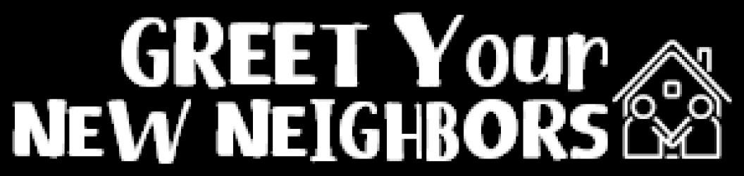 Greet Your New Neighbors